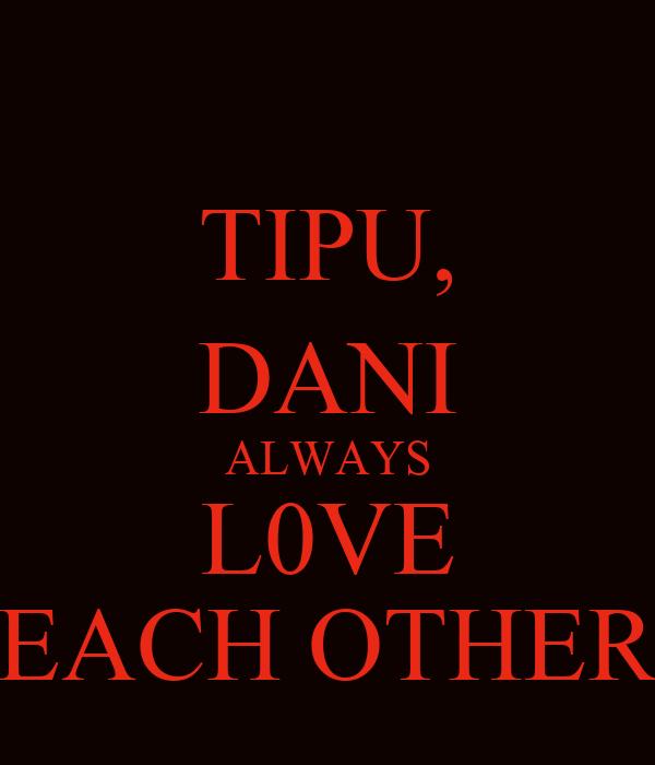 TIPU, DANI ALWAYS L0VE EACH OTHER
