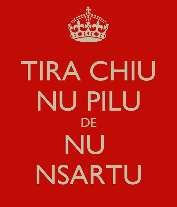 TIRA CHIU NU PILU DE NU  NSARTU