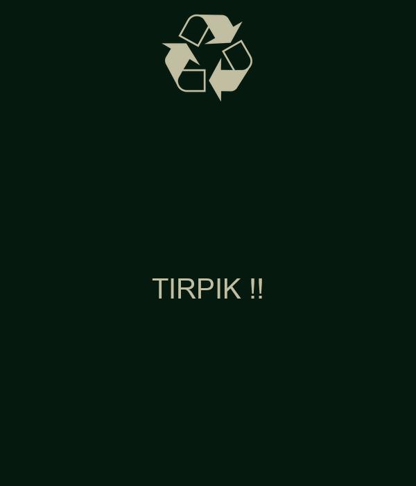 TIRPIK !!