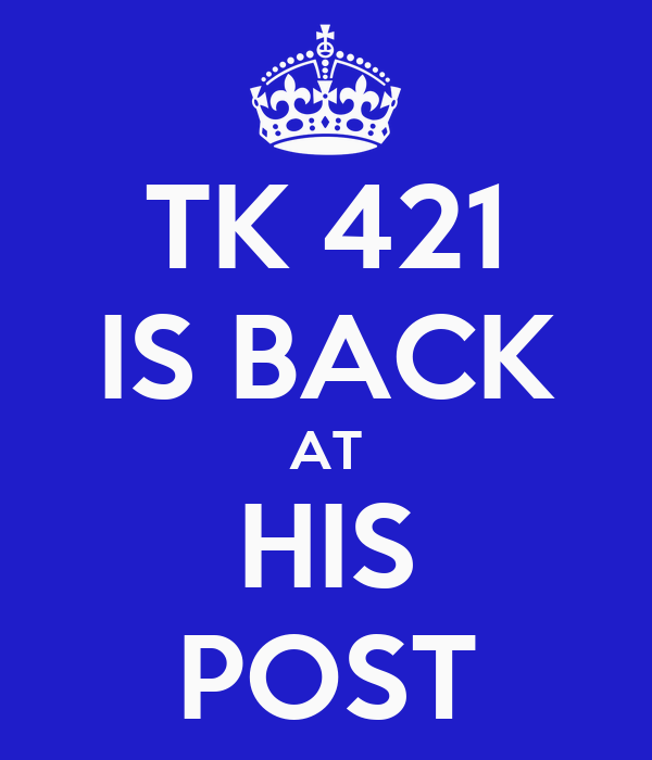 TK 421 IS BACK AT HIS POST