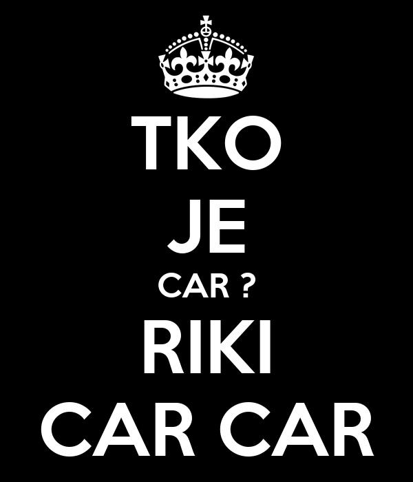TKO JE CAR ? RIKI CAR CAR