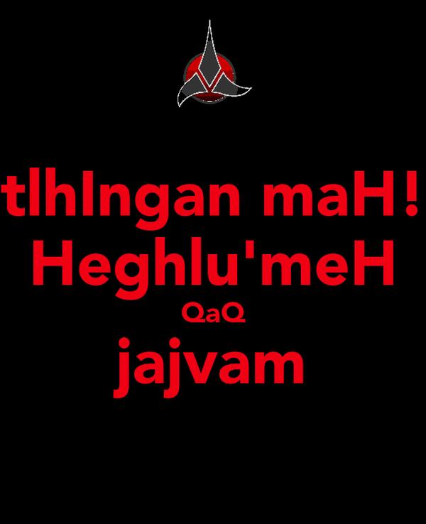 tlhIngan maH! Heghlu'meH QaQ jajvam