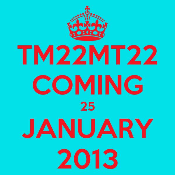 TM22MT22 COMING 25 JANUARY 2013