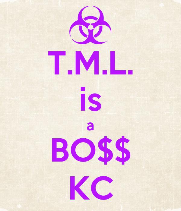 T.M.L. is a BO$$ KC
