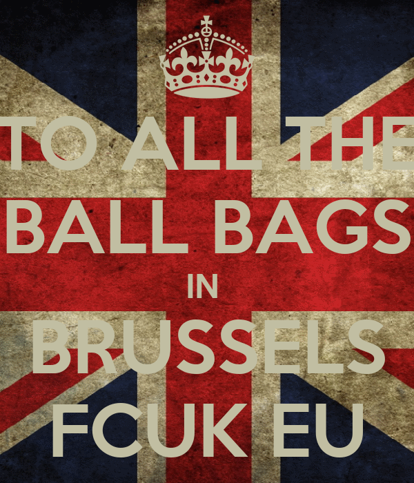 TO ALL THE BALL BAGS IN  BRUSSELS FCUK EU
