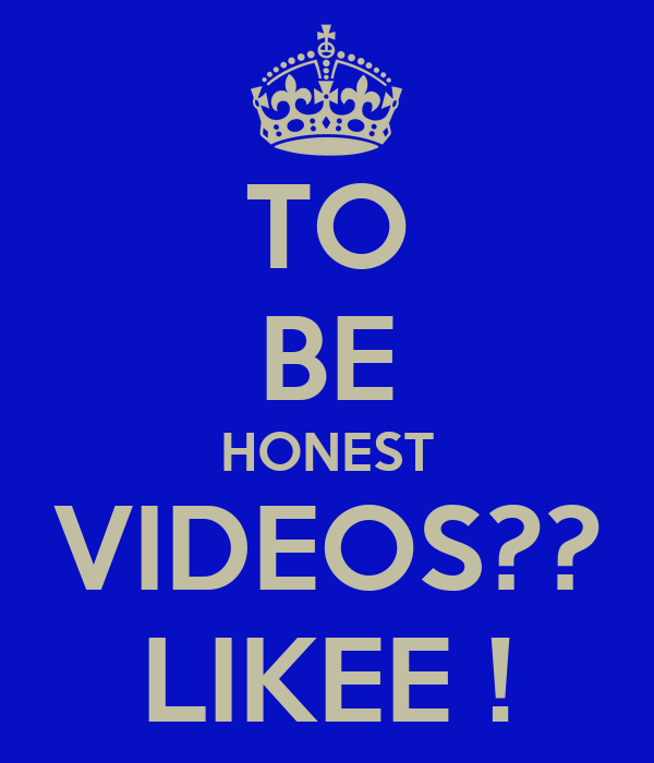 TO BE HONEST VIDEOS?? LIKEE !