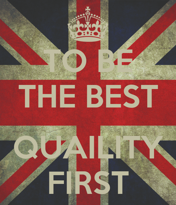 TO BE THE BEST  QUAILITY FIRST