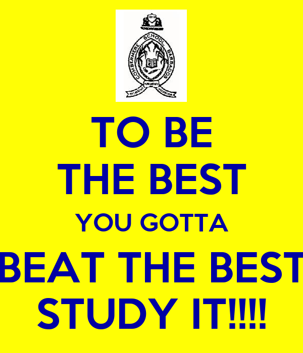 TO BE THE BEST YOU GOTTA BEAT THE BEST STUDY IT!!!!