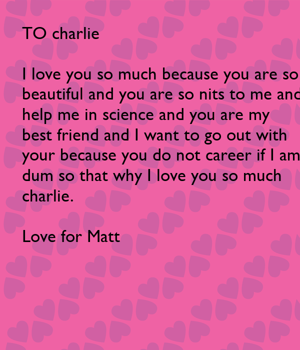 To Charlie I Love You So Much Because You Are So Beautiful And You