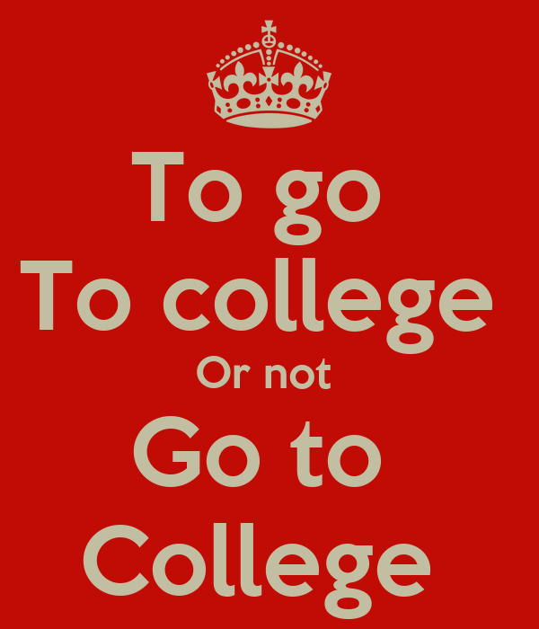 To go  To college  Or not  Go to  College