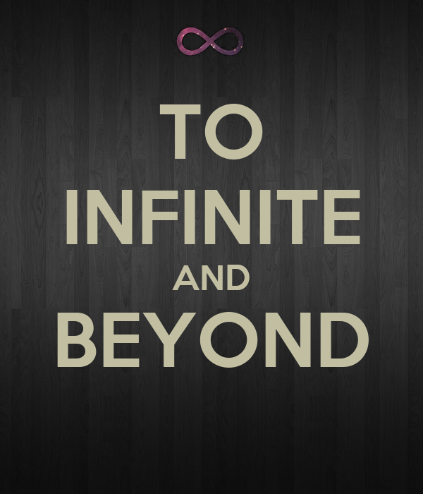 TO INFINITE AND BEYOND