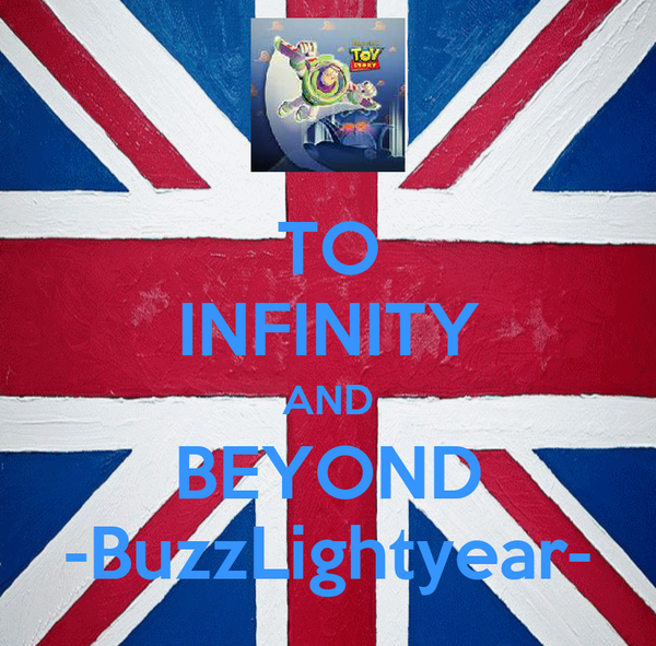 TO INFINITY AND BEYOND -BuzzLightyear-