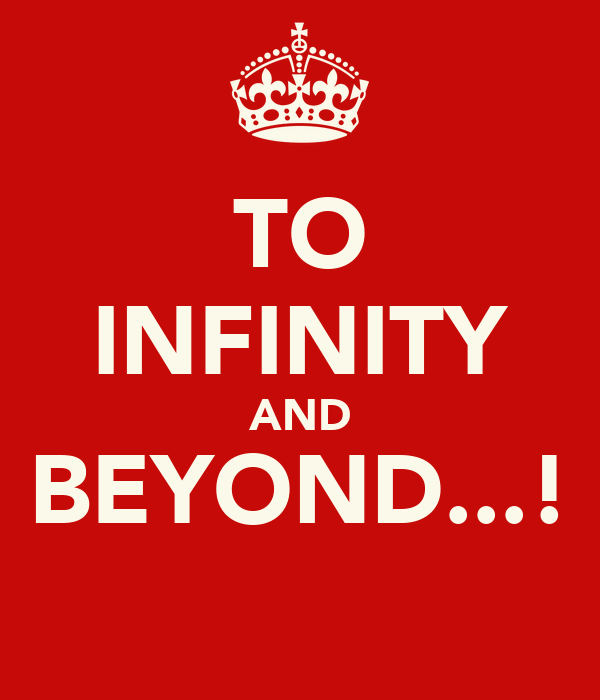 TO INFINITY AND BEYOND...!