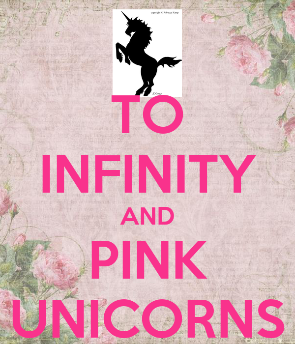 TO INFINITY AND PINK UNICORNS