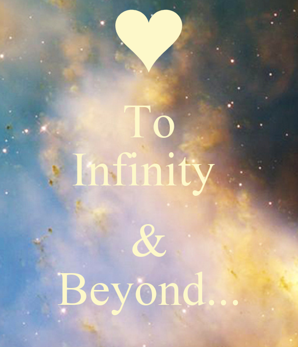 To Infinity   & Beyond...