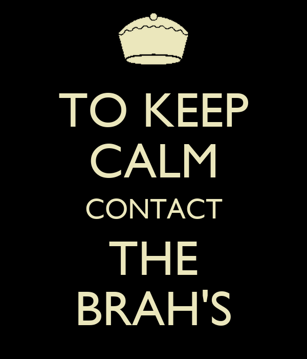 TO KEEP CALM CONTACT THE BRAH'S