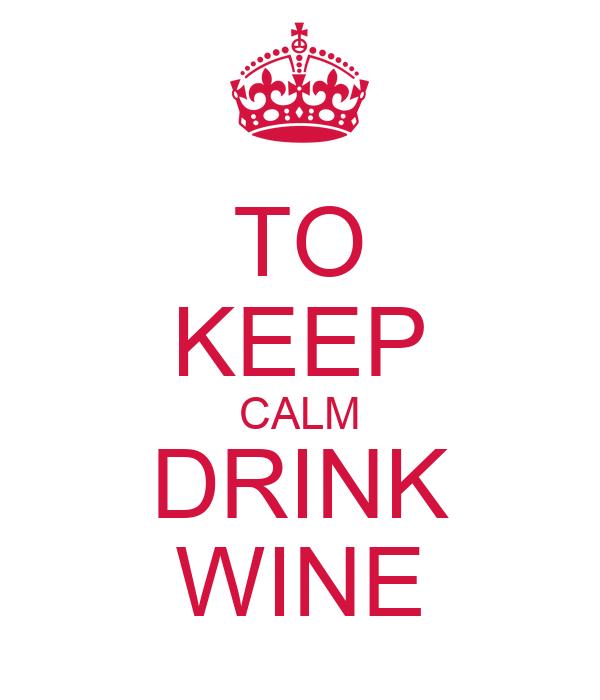 TO KEEP CALM DRINK WINE