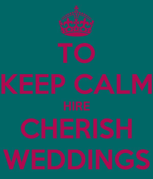 TO KEEP CALM HIRE CHERISH WEDDINGS