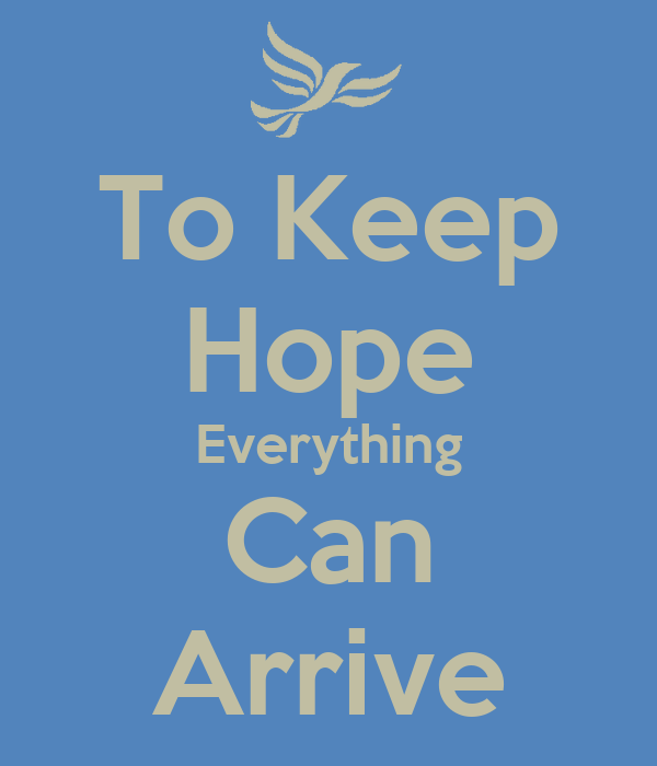 To Keep Hope Everything Can Arrive