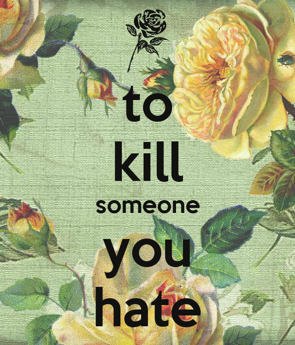 to kill someone you hate