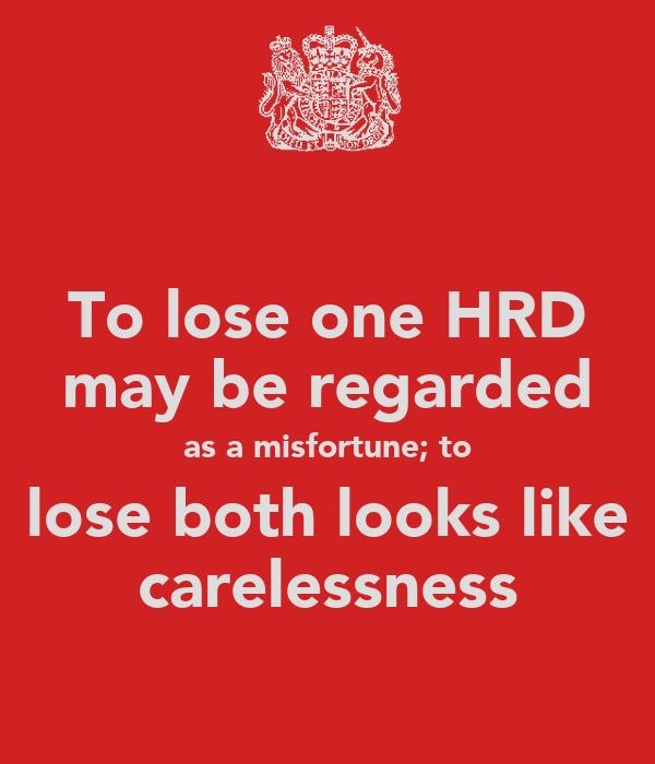 To lose one HRD may be regarded as a misfortune; to lose both looks like carelessness