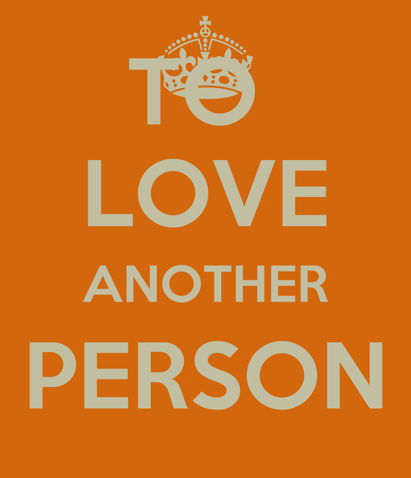 TO  LOVE ANOTHER PERSON