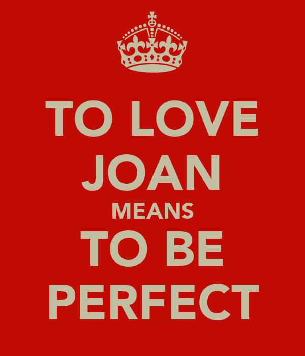 TO LOVE JOAN MEANS TO BE PERFECT