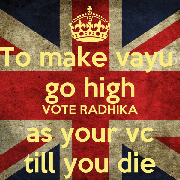 To make vayu  go high VOTE RADHIKA as your vc till you die