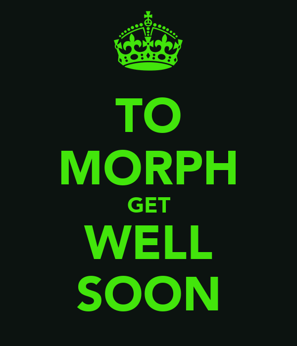 TO MORPH GET WELL SOON
