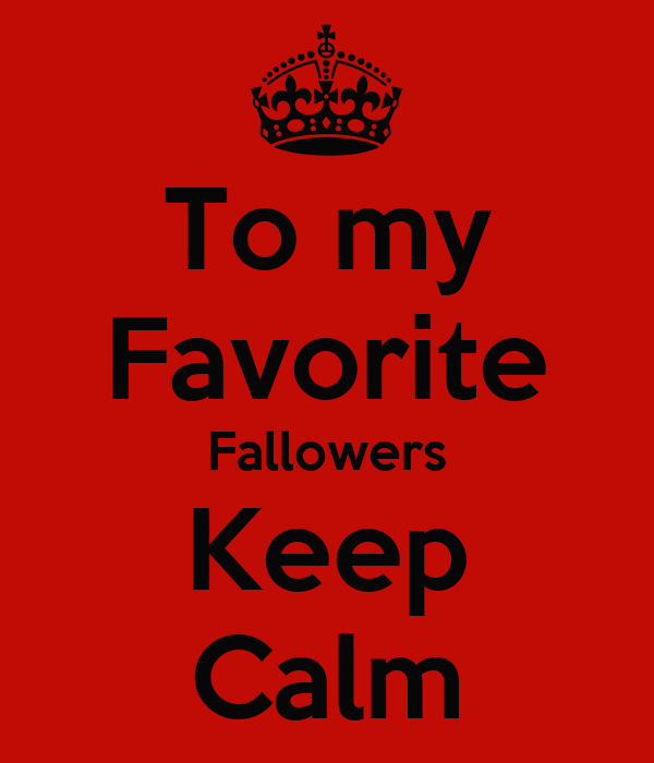 To my Favorite Fallowers Keep Calm