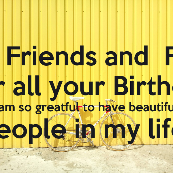 To my friends and family thank you for all your birthday greetings i to my friends and family thank you for all your birthday greetings i am so greatful m4hsunfo