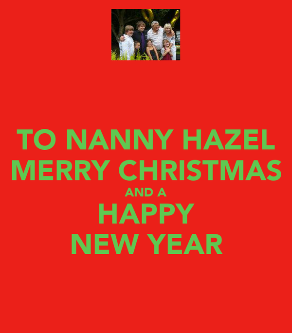 TO NANNY HAZEL MERRY CHRISTMAS AND A HAPPY NEW YEAR