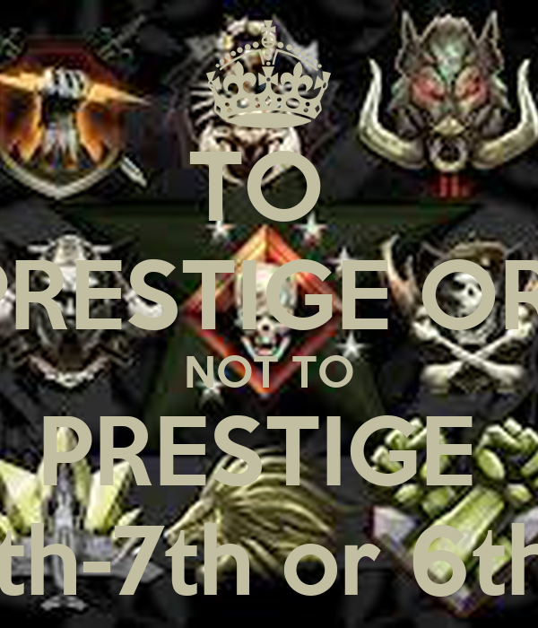 TO  PRESTIGE OR  NOT TO PRESTIGE  6th-7th or 6th!