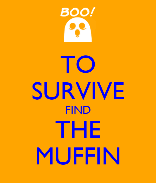 TO SURVIVE FIND THE MUFFIN