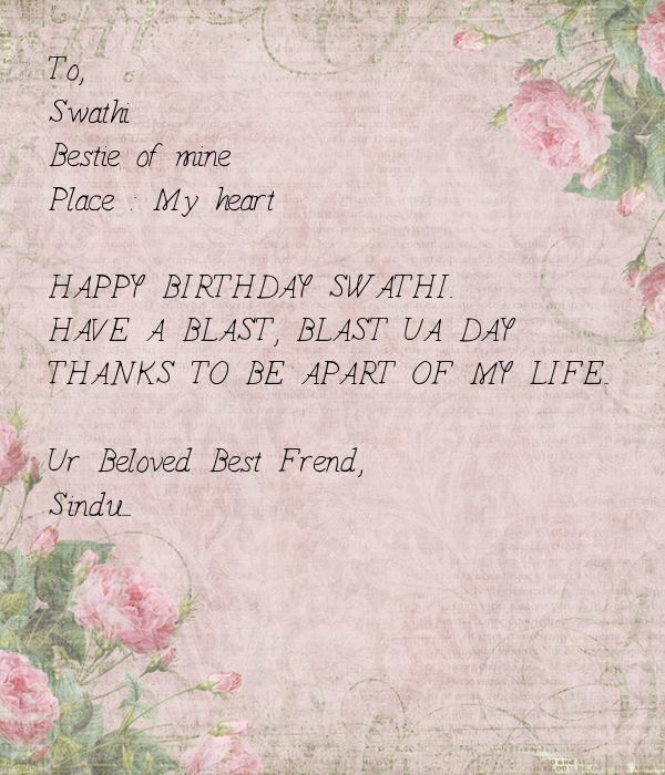 happiest day of my life my birthday Example 1 of a birthday letter for my girlfriend: happy birthday beautiful you are very important in my life i promise to continue making you happy every day and keep on loving you till the end of my days.