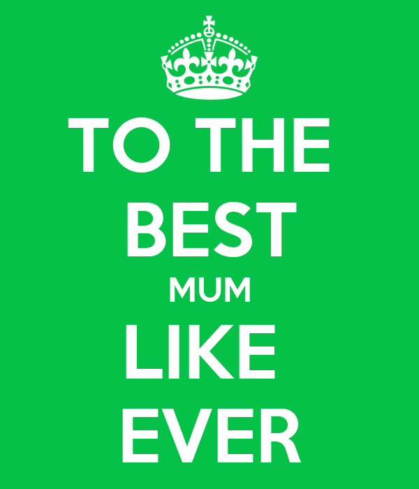 TO THE  BEST MUM LIKE  EVER