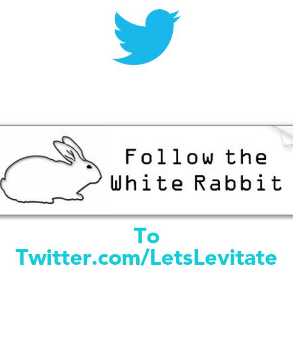To Twitter.com/LetsLevitate