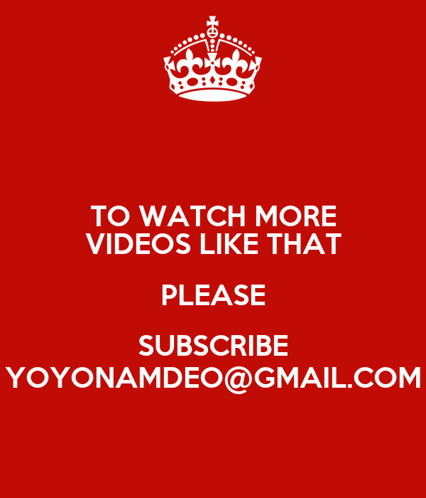 more videos! watch To