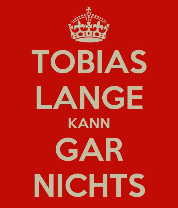 TOBIAS LANGE KANN GAR NICHTS