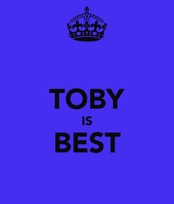 TOBY IS BEST