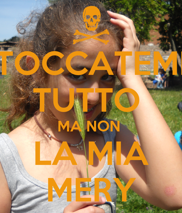 TOCCATEMI TUTTO  MA NON  LA MIA MERY
