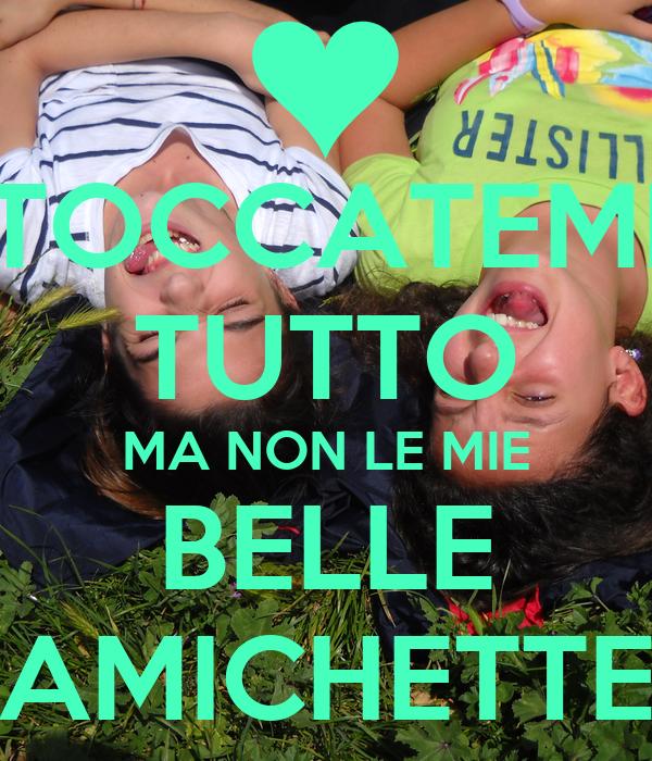 TOCCATEMI TUTTO MA NON LE MIE BELLE AMICHETTE