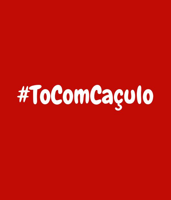 #ToComCaçulo