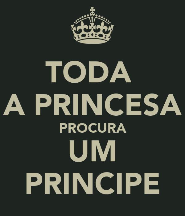 TODA  A PRINCESA PROCURA UM PRINCIPE