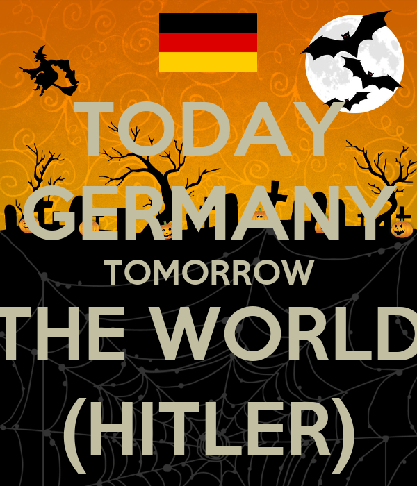 TODAY GERMANY TOMORROW THE WORLD (HITLER)