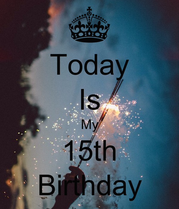Today Is My 15th Birthday