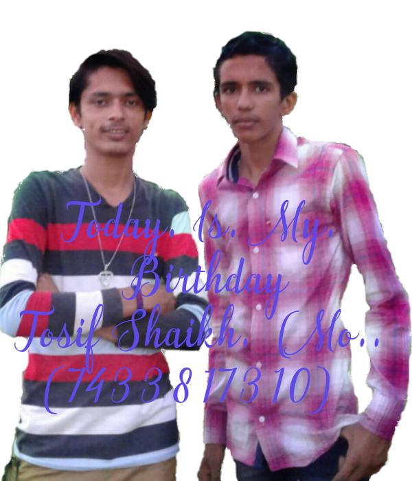Today. Is.  My.  Birthday Tosif Shaikh.  (Mo.. (7433817310)