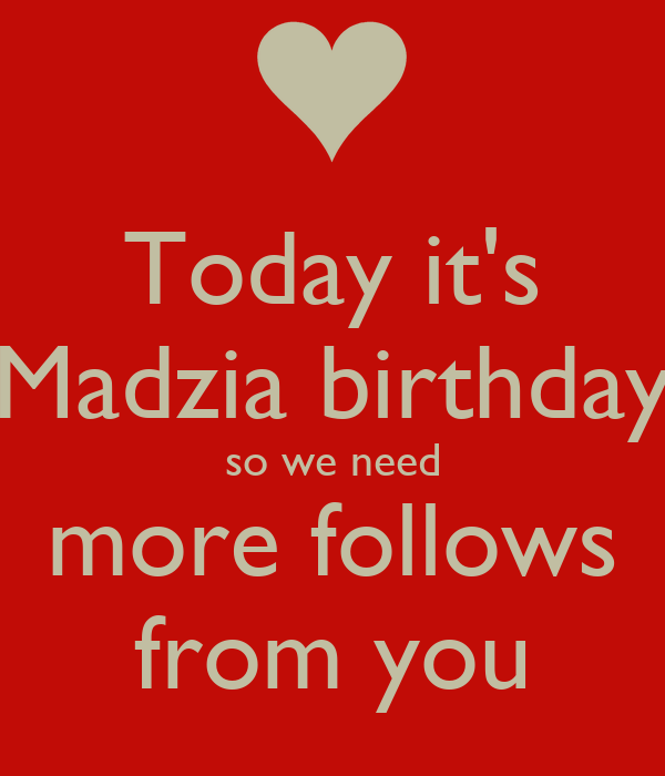 Today it's Madzia birthday so we need more follows from you