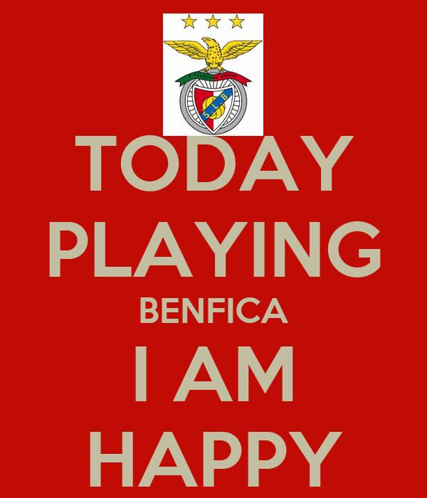 TODAY PLAYING BENFICA I AM HAPPY