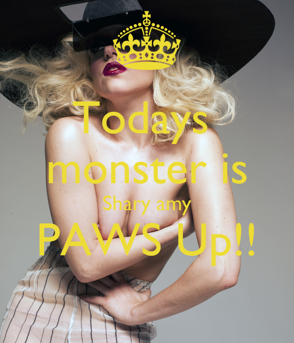 Todays  monster is Shary amy PAWS Up!!